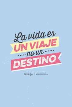L vida es un viaje no un destino.