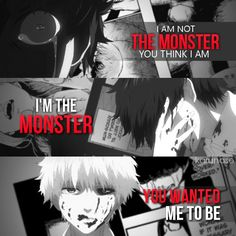 """I'm not the monster you think I am. I'm the monster you wanted me to be.."" 