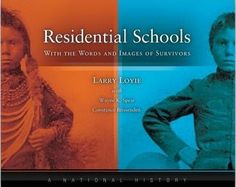 Residential Schools, With the Words and Images of Survivors, A National History by Larry Loyie, Wayne K. Spear, Constance Brissenden