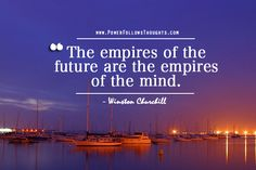 The empires of the future are the empires of the mind. – Winston Churchill Comments comments