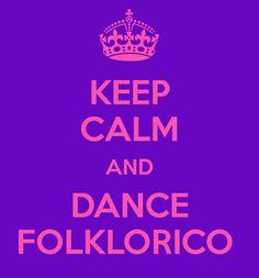 KEEP CALM AND DANCE FOLKLORICO