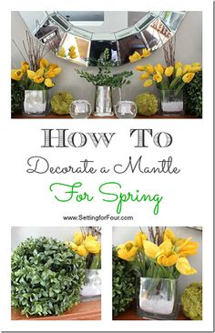 How to Decorate a Mantle for Spring - Tips and Tricks at Setting for Four