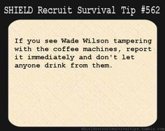 S.H.I.E.L.D. Recruit Survival Tip #562: If you see Wade Wilson tampering with the coffee machines, report it immediately and don't let anyone drink from them. [Submitted by elkian]