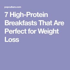 7 High-Protein Breakfasts That Are Perfect for Weight Loss