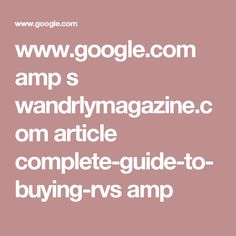 www.google.com amp s wandrlymagazine.com article complete-guide-to-buying-rvs amp