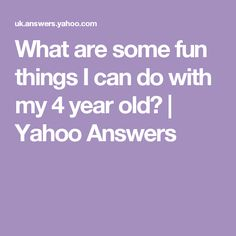What are some fun things I can do with my 4 year old?   Yahoo Answers