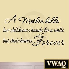 A Mother Holds Her Children's Hands For a While But Their Hearts Forever Viny... Wall Decal