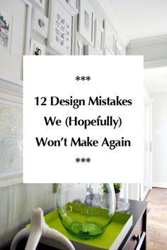 A big list of design mistakes we have made so you can avoid them (from why we wouldn't buy another Pottery Barn sofa or another boob light to a few we still wrestle with from time to time - like #4 and #5).