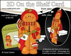 3D On the Shelf Card Kit - Christmas Gingerbread Man has a Christmas Stocking and Present by Carol Clarke 7 Sheets in the kitOn the shelf base cardOn the Shelf Character top pieceOn the Shelf Character bottom piece3D decoupageMatching 2 piece envelope2 Coordinating backing papersHoliday Greetings sentiment PanelsBlank sentiment layer for your own greetingLarger writing panel for the reverse of the