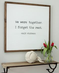 "24 x 24 Framed Wood Sign // ""We were together. I forget the rest. - Walt Whitman"" by EllisonMade <3 this sign!"