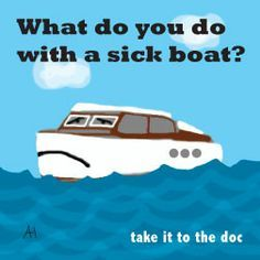 What do you do with a sick boat? Take it to the doc!marine… What do you do with a sick boat? Take it to the doc! Funny Puns For Kids, Cute Jokes, Corny Jokes, Mom Jokes, Jokes Kids, Funny Shit, Hilarious, Boat Humor, Skinny