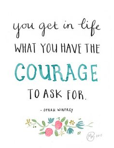 Oprah Winfrey — 'You get in life what you have the courage to ask for.' Quotes