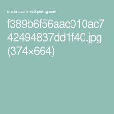 f389b6f56aac010ac742494837dd1f40.jpg (374×664)
