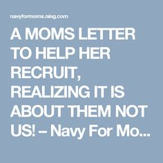 A MOMS LETTER TO HELP HER RECRUIT, REALIZING IT IS ABOUT THEM NOT US! – Navy For Moms