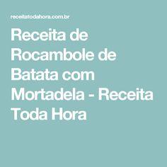 Receita de Rocambole de Batata com Mortadela - Receita Toda Hora