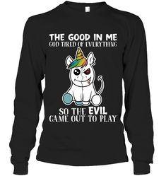 The Good In The God Tired Of Everything Unicorn Sassy Long Sleeve Outfit Women Funny Sayings Unicorn Long Sleeve Womens