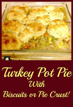 Turkey Pot Pie, great recipe and you can use biscuits or a pie crust ...
