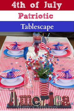 These easy and inexpensive ideas from Marty's Musings for creating a 4th of July patriotic tablescape will encourage you to entertain without a lot of fuss and extra stress.