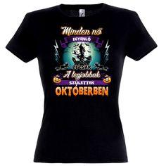 Minden nő egyenlő, de csak a legjobbak születtek októberben póló Minden, Halloween, Mens Tops, T Shirt, Women, Fashion, Supreme T Shirt, Moda, Tee Shirt