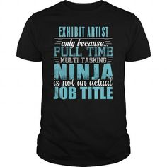 EXHIBIT ARTIST Ninja T-shirt #jobs #tshirts #EXHIBIT #gift #ideas #Popular #Everything #Videos #Shop #Animals #pets #Architecture #Art #Cars #motorcycles #Celebrities #DIY #crafts #Design #Education #Entertainment #Food #drink #Gardening #Geek #Hair #beauty #Health #fitness #History #Holidays #events #Home decor #Humor #Illustrations #posters #Kids #parenting #Men #Outdoors #Photography #Products #Quotes #Science #nature #Sports #Tattoos #Technology #Travel #Weddings #Women