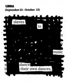 black out newspaper poetry.....Me, Libra, and so true!