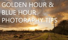 Tips for taking photos during the golden hour (just after sunrise & before sunset) and the blue hour (just before sunrise and just after sunset).