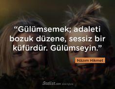 """""""Gülümsemek; adaleti bozuk düzene, sessiz bir küfürdür. Gülümseyin."""" #nazım #hikmet #sözleri #yazar #şair #kitap #şiir #özlü #anlamlı #sözler"""