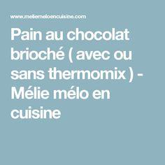 Pain au chocolat brioché ( avec ou sans thermomix ) - Mélie mélo en cuisine