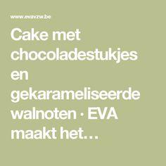 Cake met chocoladestukjes en gekarameliseerde walnoten · EVA maakt het…