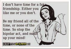 I don't have time for fake friends...