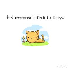 Small, simple things can bring a little happiness to your life. :D