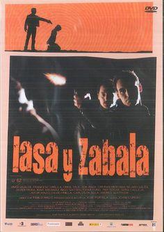 Lasa y Zabala (DVD) / dir. Pablo Malo.   Savor, 2015.    En outubro de 1983, desaparecen en Bayonne os membros de ETA Lasa e Zabala. Doce anos despois, os seus corpos, torturados e enterrados en cal viva polos GAL (Grupos Antiterroristas de Liberación), son identificados. Comeza entón un proceso no que o avogado das dúas familias (Unax Ugalde) e o seu axudante tentarán que se faga xustiza e que os asasinos se senten no banco dos acusados.