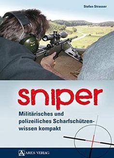 Sniper: MilitÃrisches Und Polizeiliches ScharfschÃtzenwissen Kompakt
