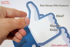 Want to Earn Money with Facebook , Join http://eetti.com....