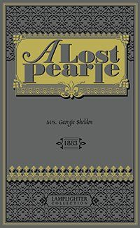 Beautiful story with a beautiful cover to match. A Lost Pearle by Georgie Sheldon