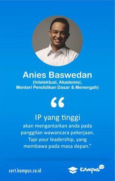 IP tinggi hanya mengantarkanmu sampai meja wawancara. #KampusID #Quote #AniesBaswedan