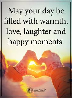 May your day be filled with warmth, love, laughter and happy moments. Positive Mind, Positive Words, Positive Quotes, Positive Vibes, Missing Family Quotes, Simple Quotes, Power Of Positivity, Happy Thoughts, Random Thoughts
