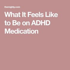 What It Feels Like to Be on ADHD Medication