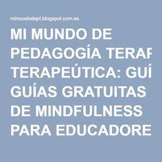 MI MUNDO DE PEDAGOGÍA TERAPEÚTICA: GUÍAS GRATUITAS DE MINDFULNESS PARA EDUCADORES.