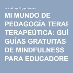 MI MUNDO DE PEDAGOGÍA TERAPEÚTICA: GUÍAS GRATUITAS DE MINDFULNESS PARA EDUCADORES. Mindfulness For Kids, Critical Thinking Skills, Yoga For Kids, Classroom Management, Meditation, Teaching, Kids Psychology, Yoga, School