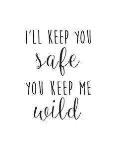 I'll keep you safe you keep me wild