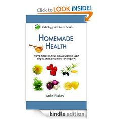 Free Kindle Book: Homemade Health - Home remedies your grandmother knew - Simple & effective treatments from the pantry (Herbology At Home) [Kindle Edition]