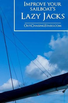Lazy jacks are an important part of your rigging. Learn what they are for, how to improve them, and how to replace them. OutChasingStars.com Bowline Knot, Jack's Back, Sailing Trips, Boat Projects, Sailing Adventures, Sailboat, Lazy, Improve Yourself, Cruise
