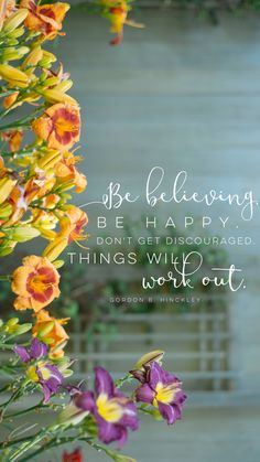 """""""Be believing. Be happy. Don't get discouraged. Things will work out."""" -Gordon B. Hinckey LDS Wallpaper #lds #mormon #christian #sharegoodness #armyofhelaman #helaman #wallpaper"""