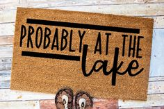 Probably At The Lake Funny Doormat Coir Door Mat Farmhouse Doormat Housewarming Gift Welcome Mat Door Mat Funny Doormats, Coir Doormat, Front Door Decor, Front Porch, Welcome Mats, Wood Signs, House Warming, Keep It Cleaner, Creative