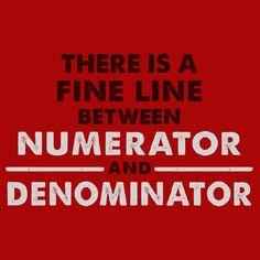 fine line between numerator and denominator
