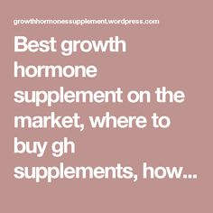 Best growth hormone supplement on the market, where to buy gh supplements, how to buy gh supplements online and further more details.