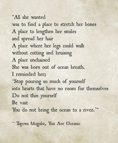 You are an ocean...You do not bring the ocean to a river
