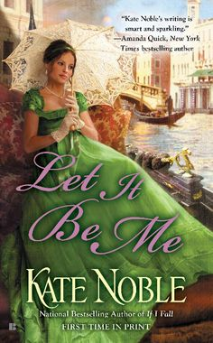 LET IT BE ME  - Kate Noble -The Sisterhood of the Jaunty Quills.