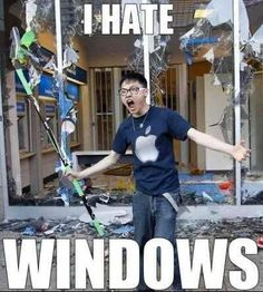 I hate windows!